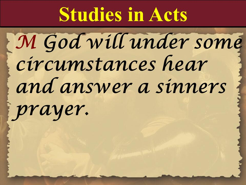 Studies in Acts M God will under some circumstances hear and answer a sinners prayer.