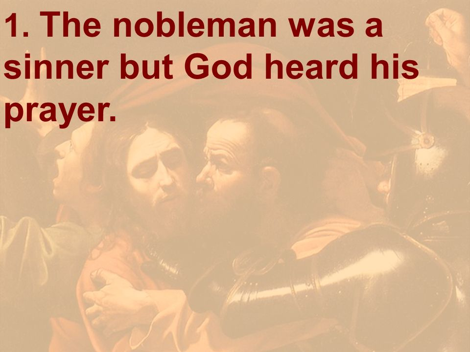 1. The nobleman was a sinner but God heard his prayer.