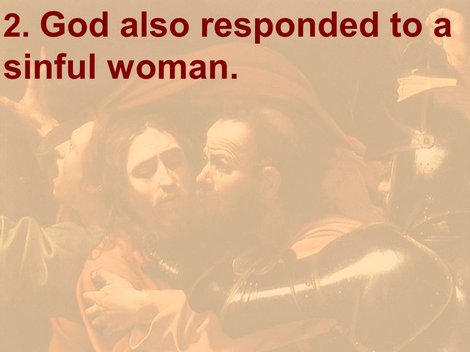 2. God also responded to a sinful woman.