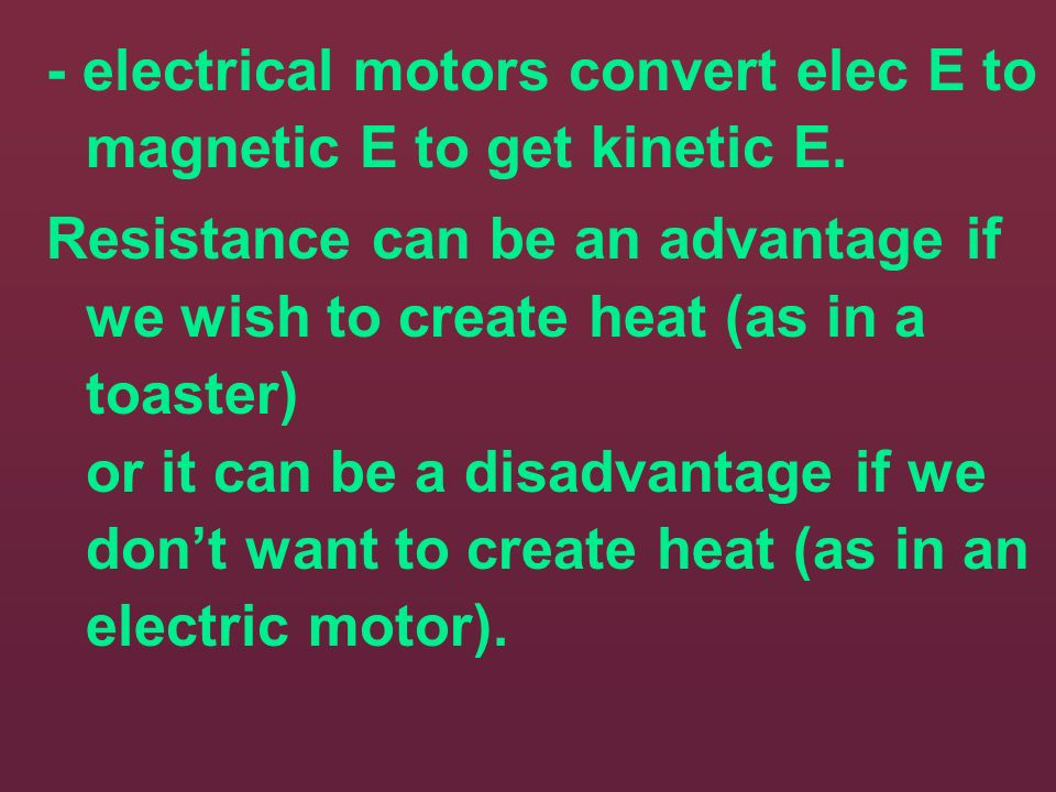 - electrical motors convert elec E to magnetic E to get kinetic E.