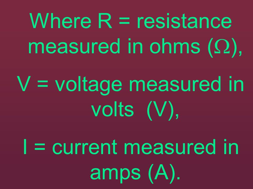 Where R = resistance measured in ohms (),