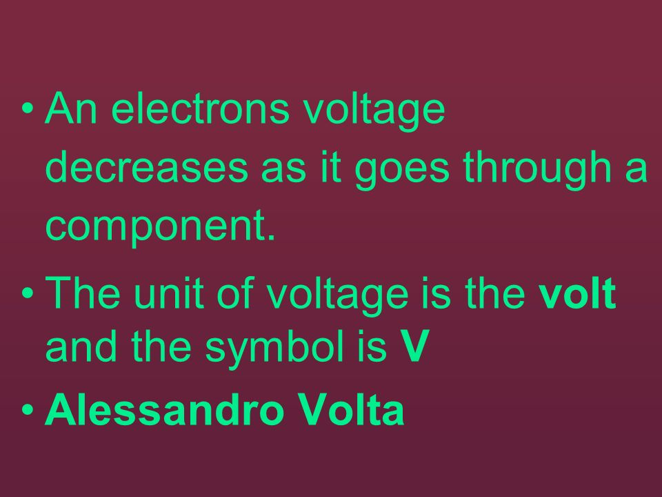 An electrons voltage decreases as it goes through a component.