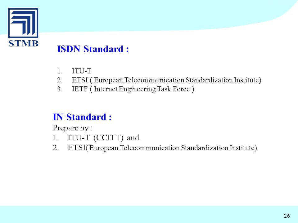 ISDN Standard : IN Standard : Prepare by : ITU-T (CCITT) and