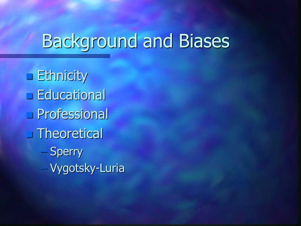 Background and Biases Ethnicity Educational Professional Theoretical