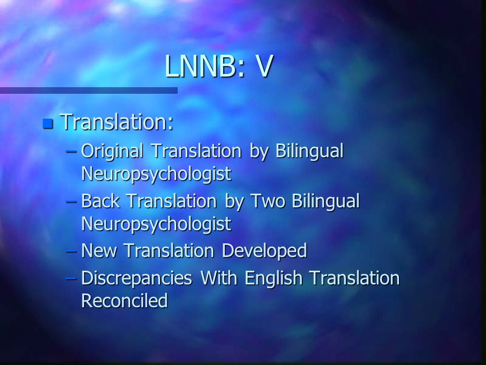 LNNB: V Translation: Original Translation by Bilingual Neuropsychologist. Back Translation by Two Bilingual Neuropsychologist.