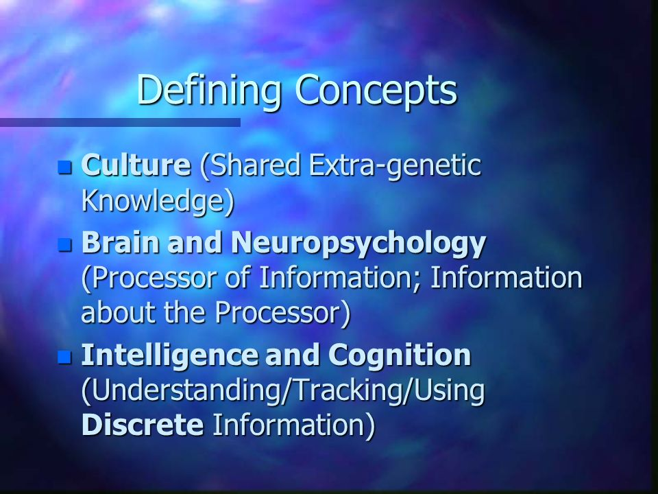 Defining Concepts Culture (Shared Extra-genetic Knowledge)