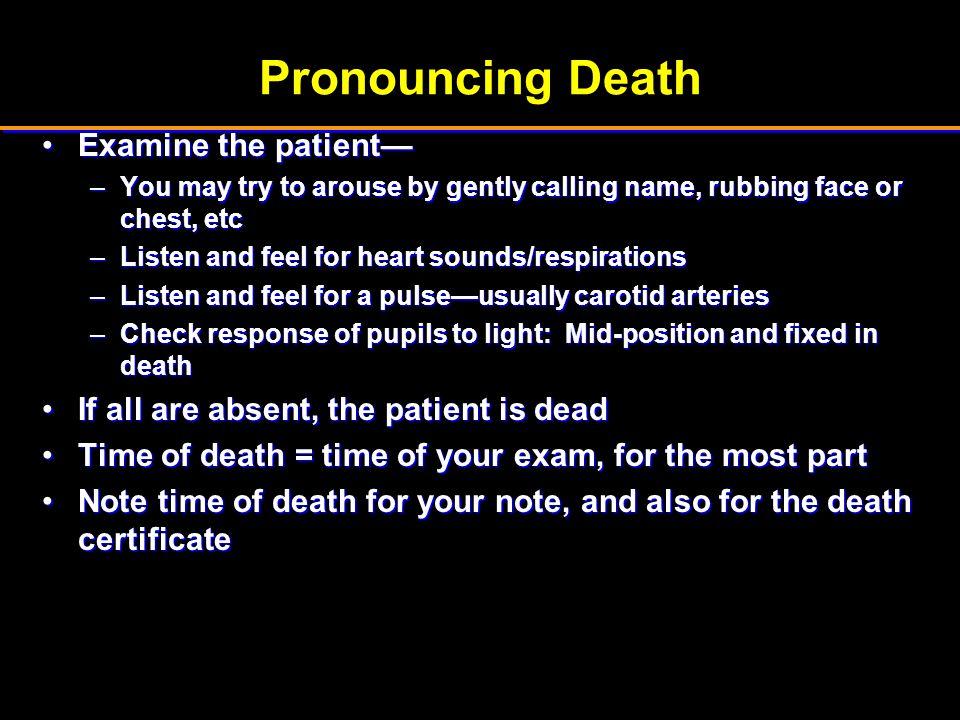 Pronouncing Death Examine the patient—