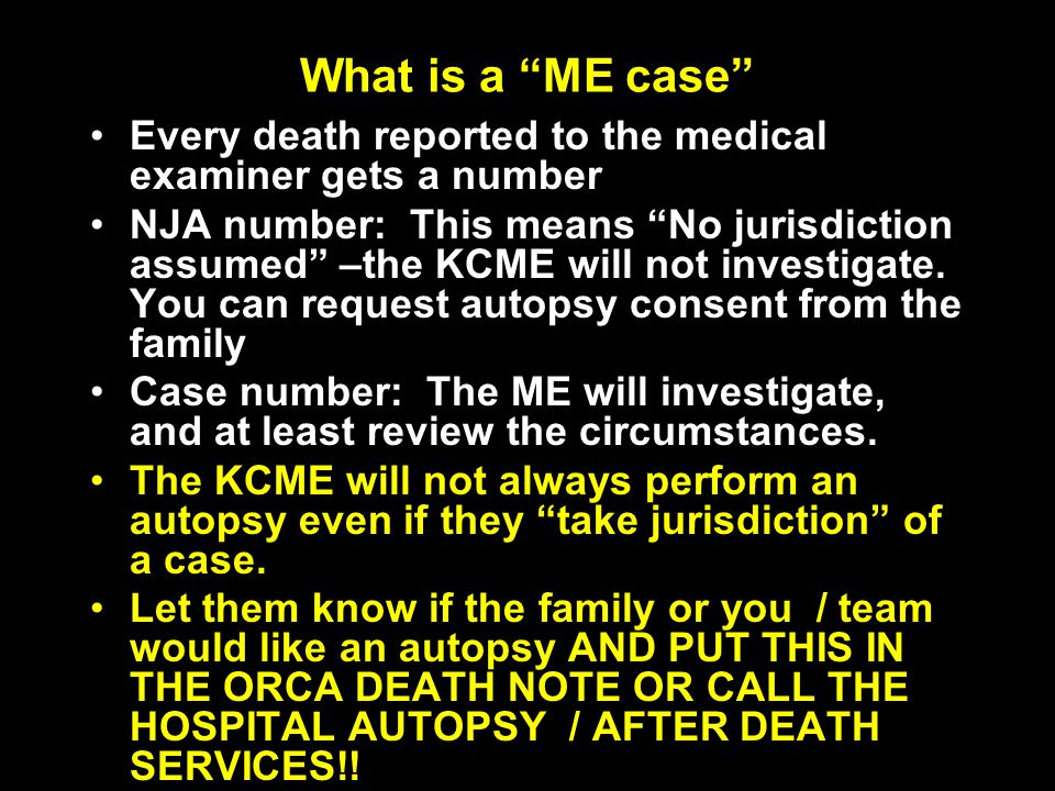 What is a ME case Every death reported to the medical examiner gets a number.