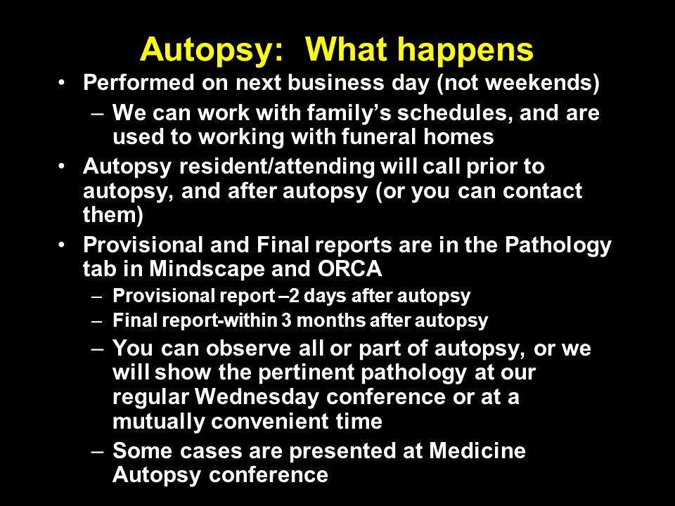 Autopsy: What happens Performed on next business day (not weekends)