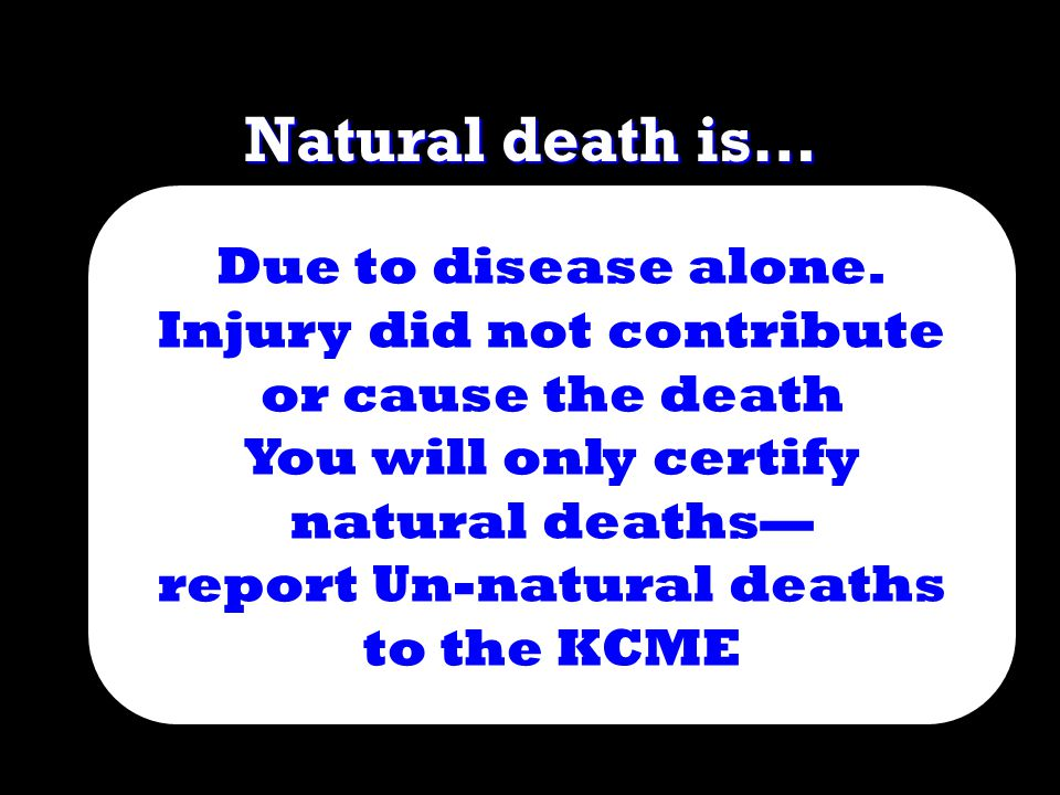 Natural death is… Due to disease alone.