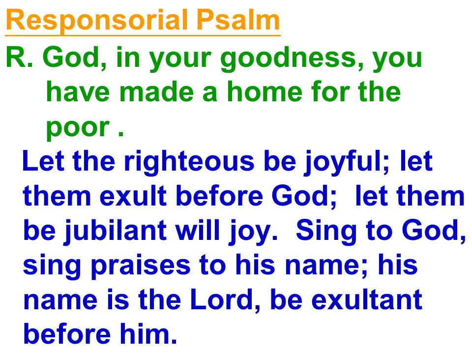 Responsorial Psalm R. God, in your goodness, you. have made a home for the. poor .