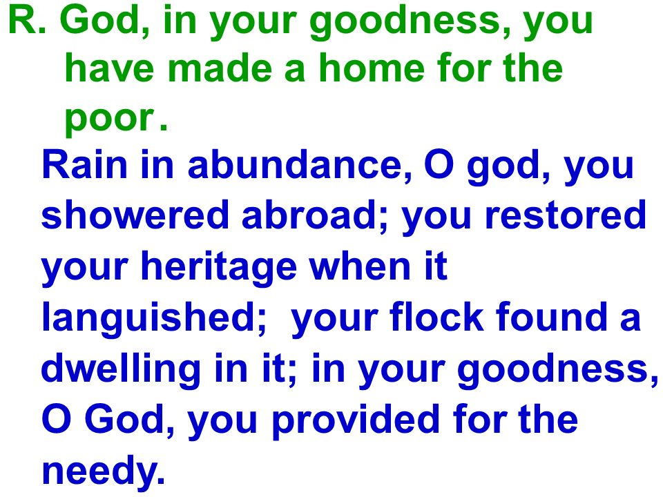 R. God, in your goodness, you