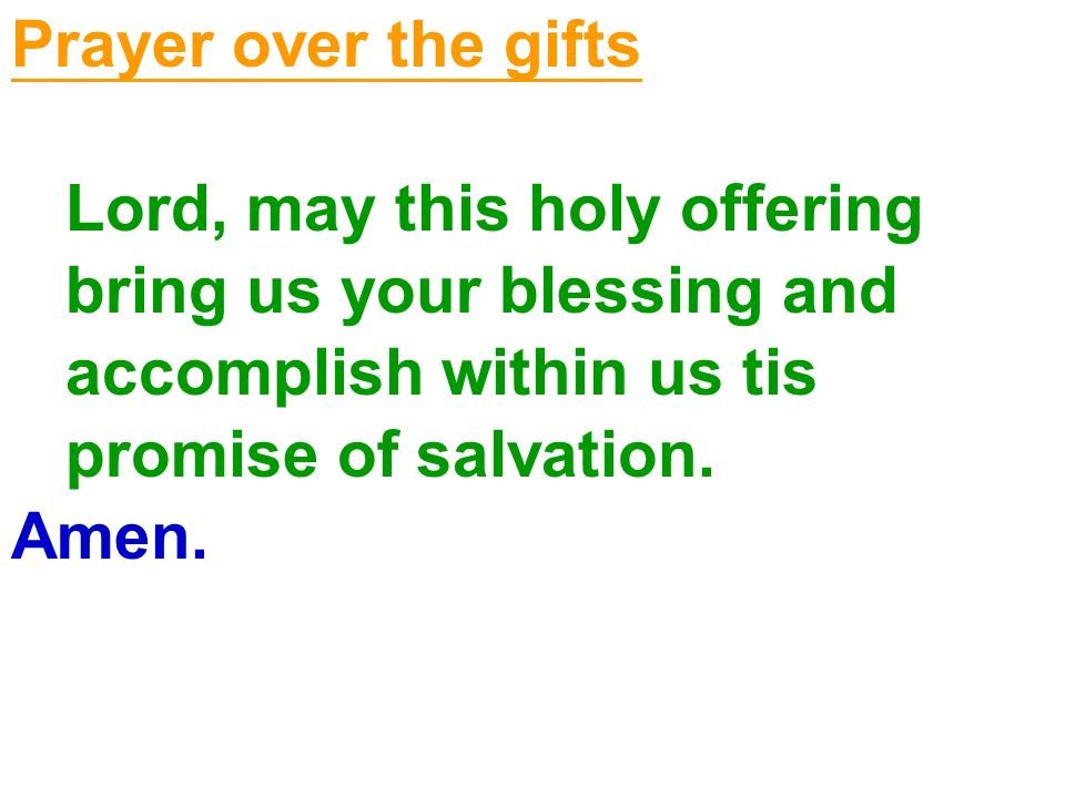 Prayer over the gifts Lord, may this holy offering. bring us your blessing and. accomplish within us tis.