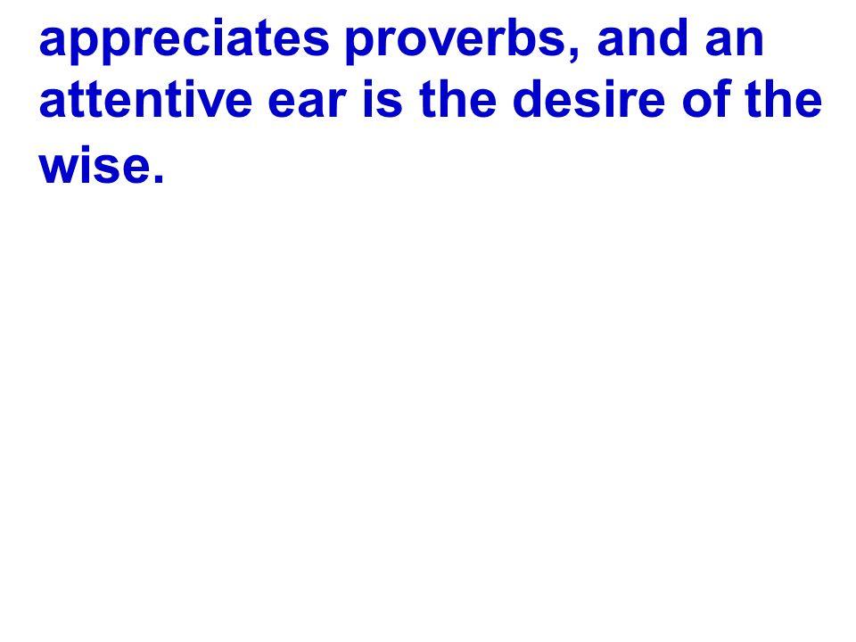 appreciates proverbs, and an