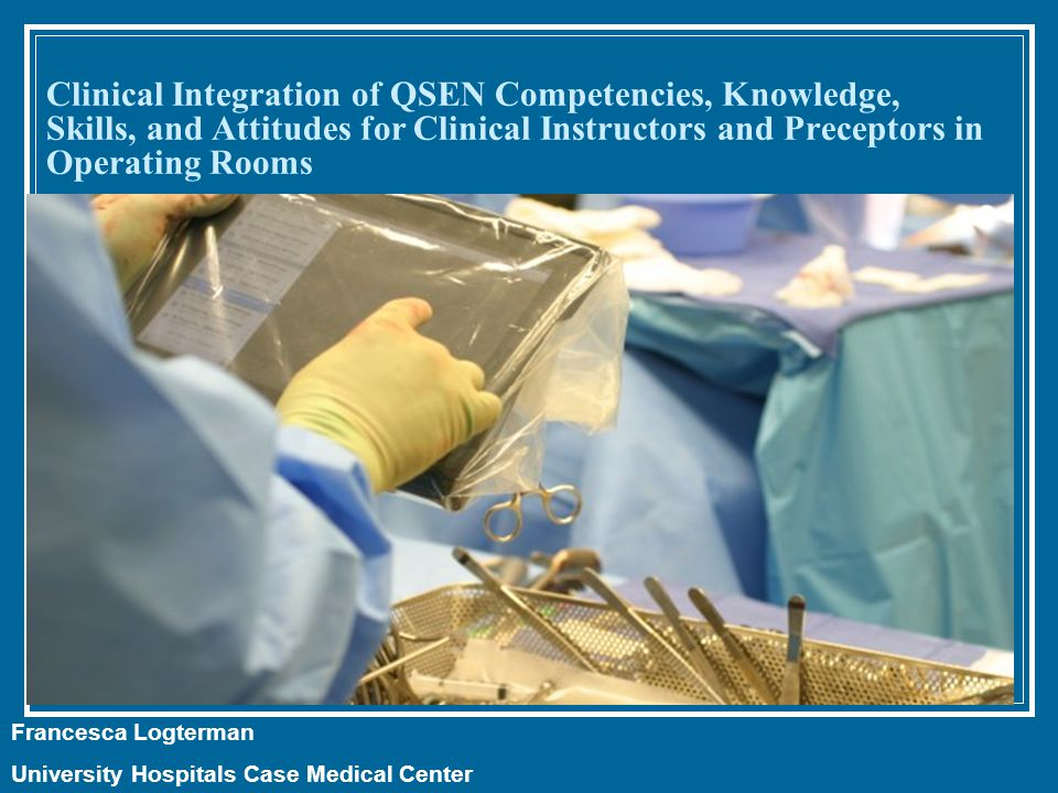Clinical Integration of QSEN Competencies, Knowledge, Skills, and Attitudes for Clinical Instructors and Preceptors in Operating Rooms