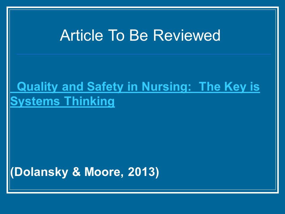 Article To Be Reviewed Quality and Safety in Nursing: The Key is Systems Thinking.