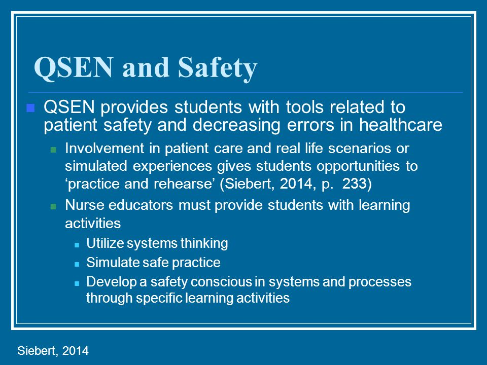 QSEN and Safety QSEN provides students with tools related to patient safety and decreasing errors in healthcare.