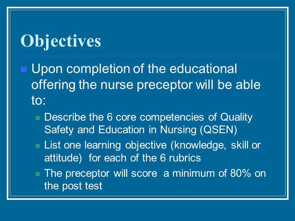 Objectives Upon completion of the educational offering the nurse preceptor will be able to: