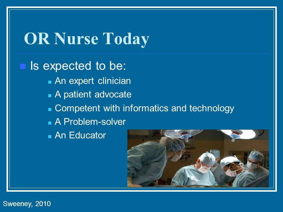 OR Nurse Today Is expected to be: An expert clinician