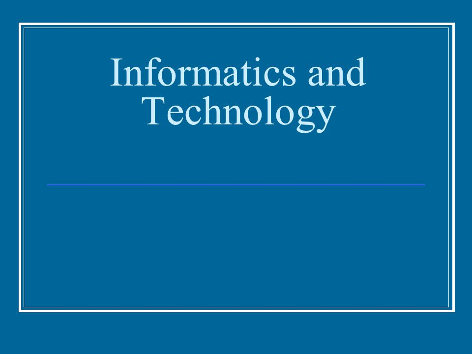 Informatics and Technology