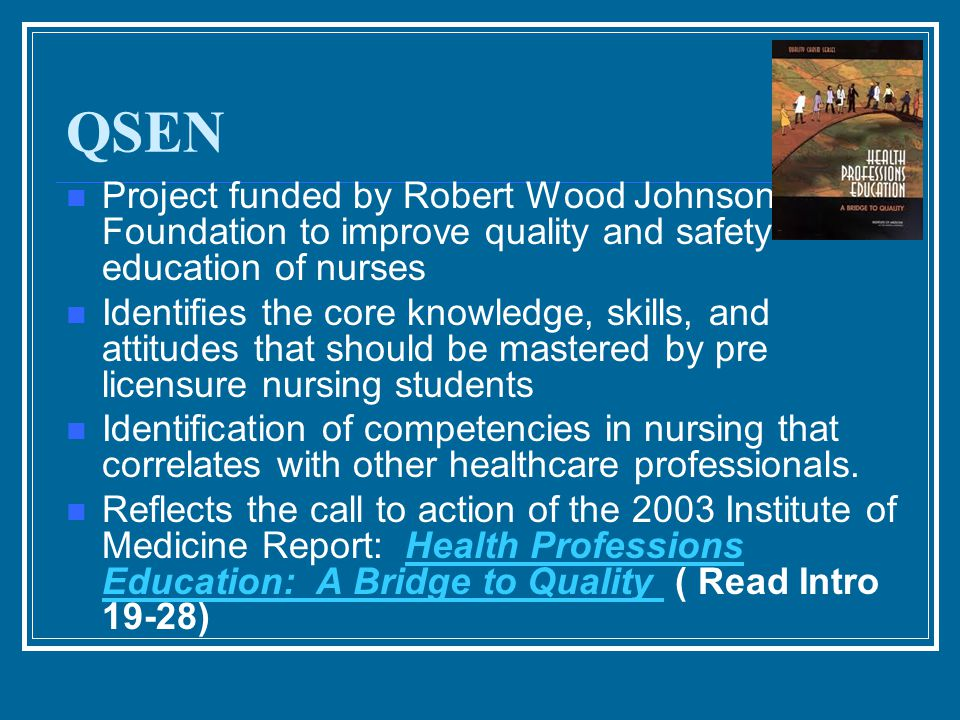 QSEN Project funded by Robert Wood Johnson Foundation to improve quality and safety education of nurses.