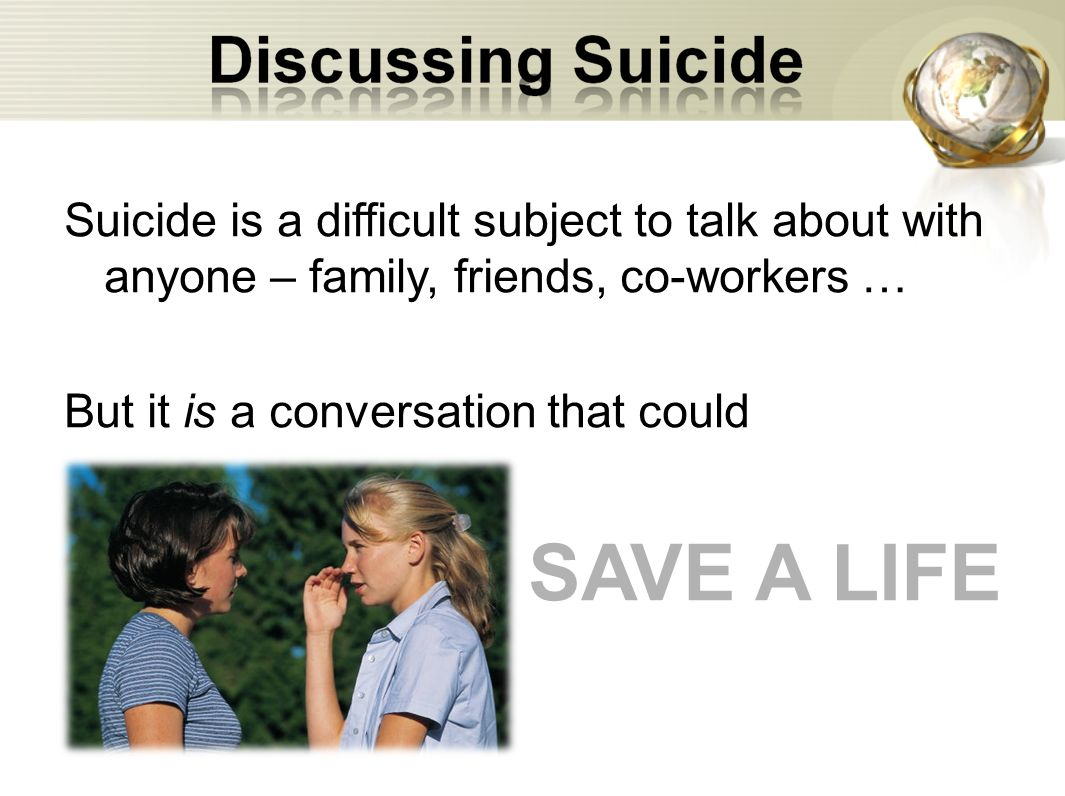 Suicide is a difficult subject to talk about with anyone – family, friends, co-workers …