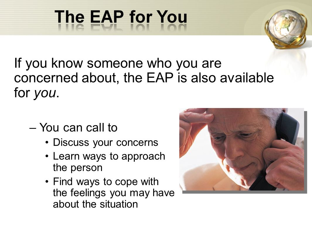 If you know someone who you are concerned about, the EAP is also available for you.
