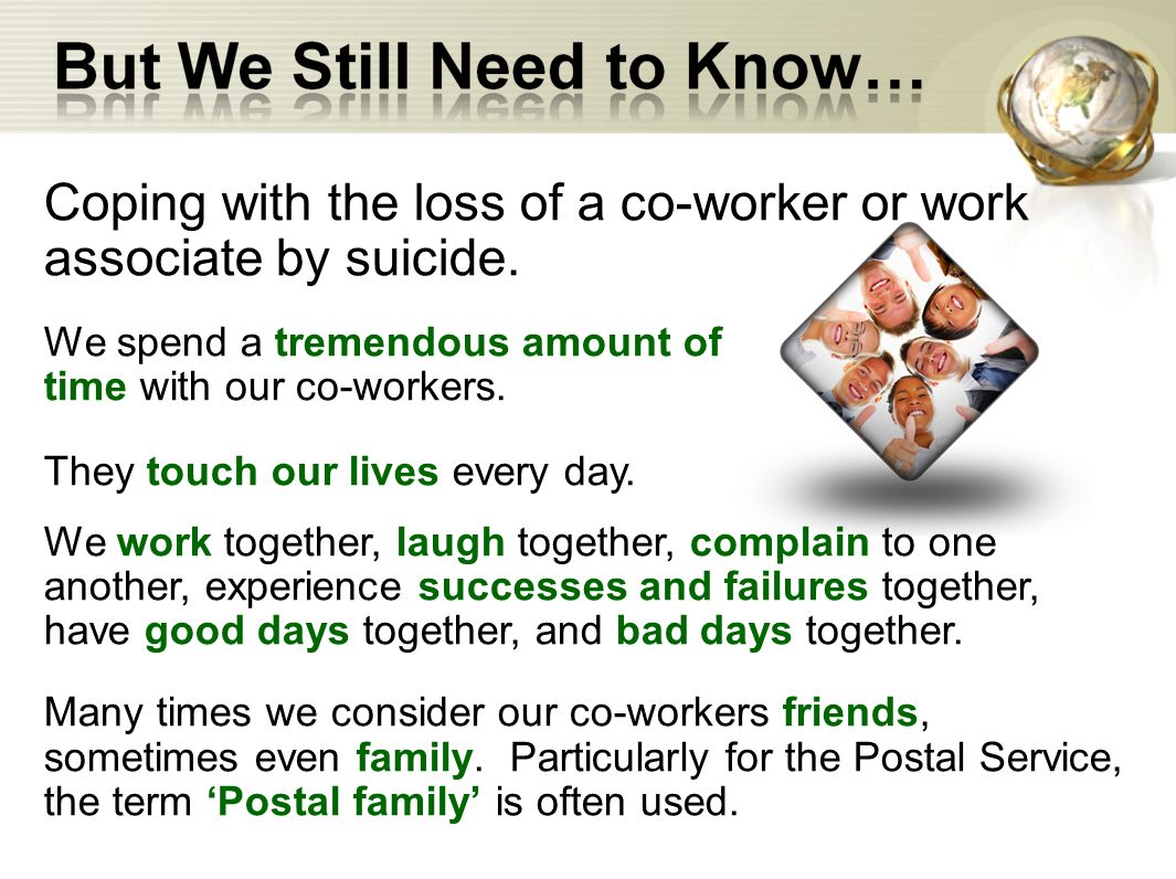 Coping with the loss of a co-worker or work associate by suicide.