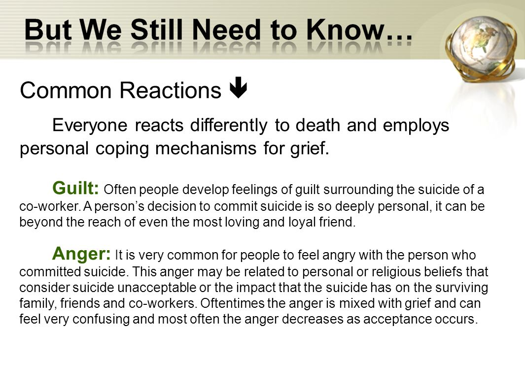 Common Reactions  Everyone reacts differently to death and employs personal coping mechanisms for grief.