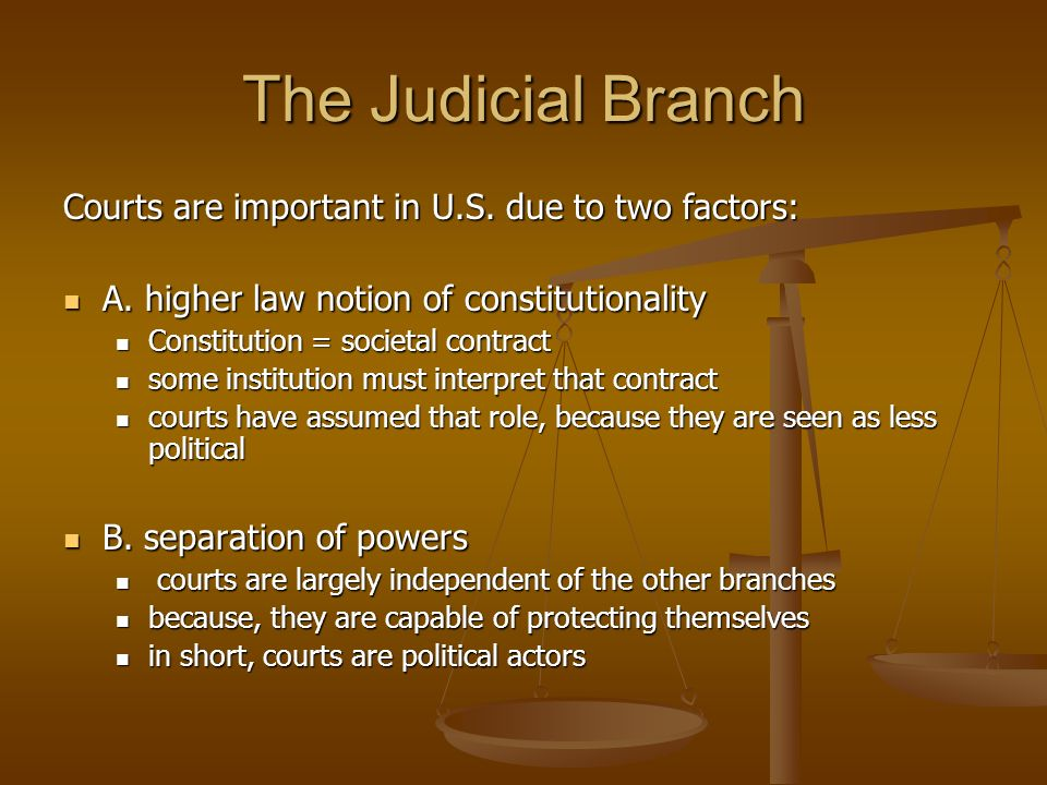 The Judicial Branch Courts are important in U.S. due to two factors: