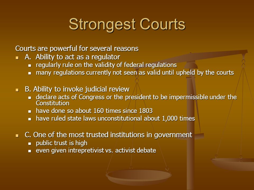 Strongest Courts Courts are powerful for several reasons