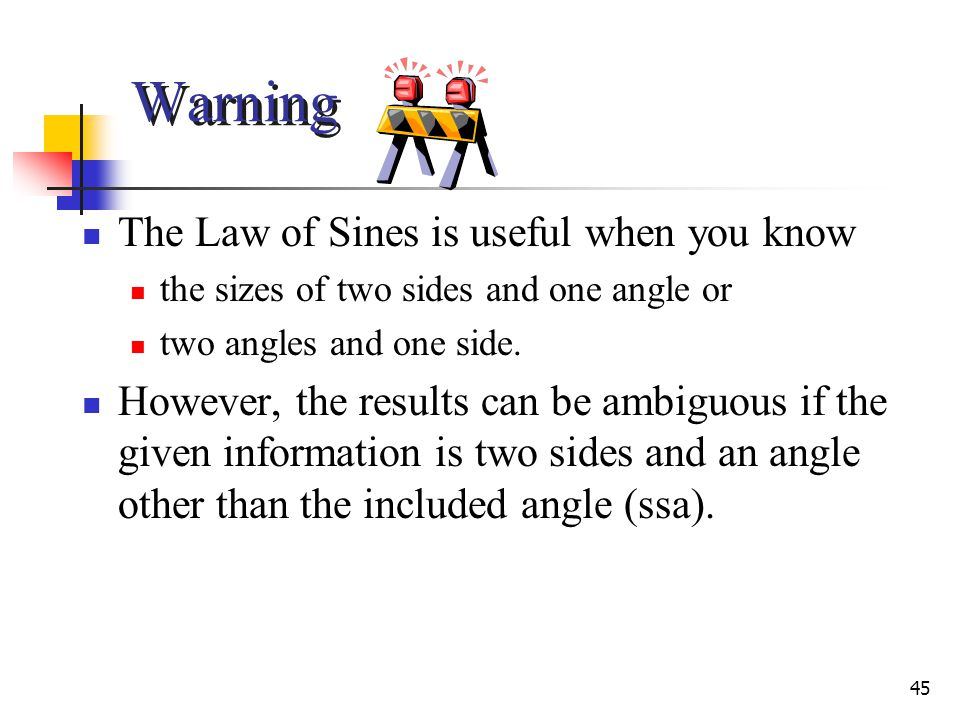 Warning The Law of Sines is useful when you know