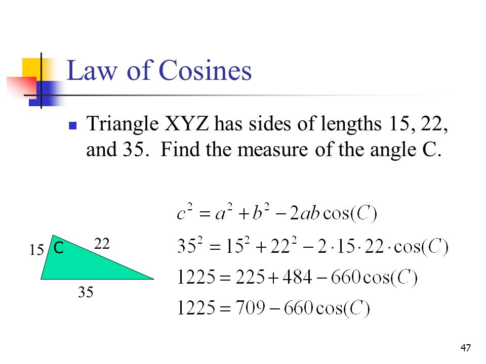 Law of Cosines Triangle XYZ has sides of lengths 15, 22, and 35. Find the measure of the angle C. 15.