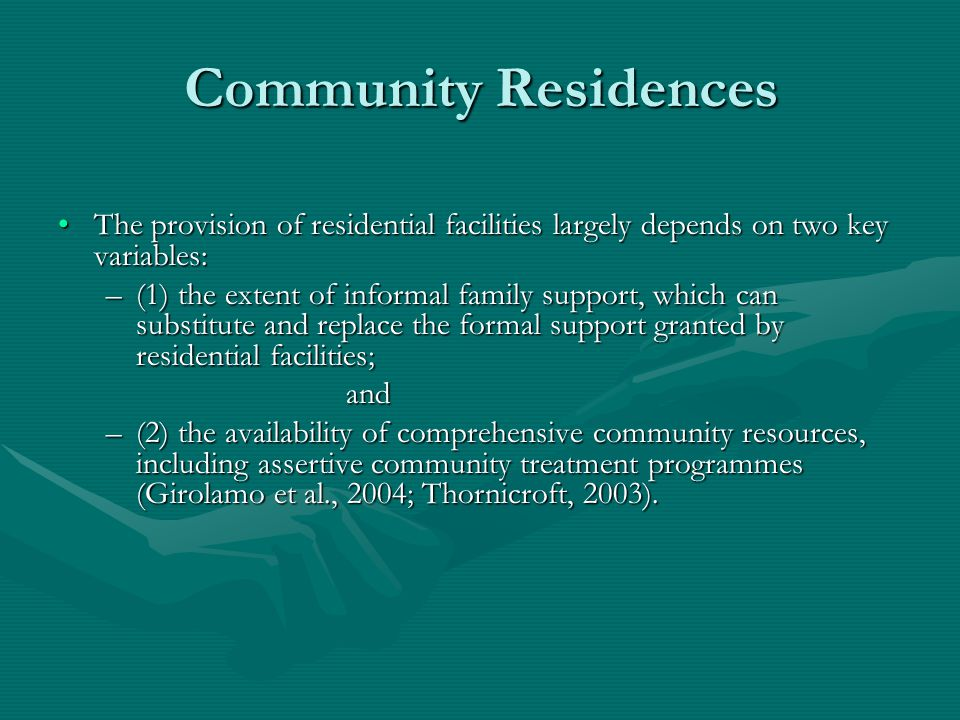 Community Residences The provision of residential facilities largely depends on two key variables: