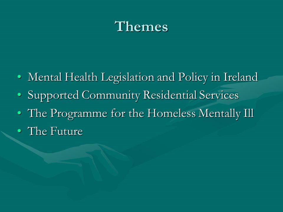 Themes Mental Health Legislation and Policy in Ireland