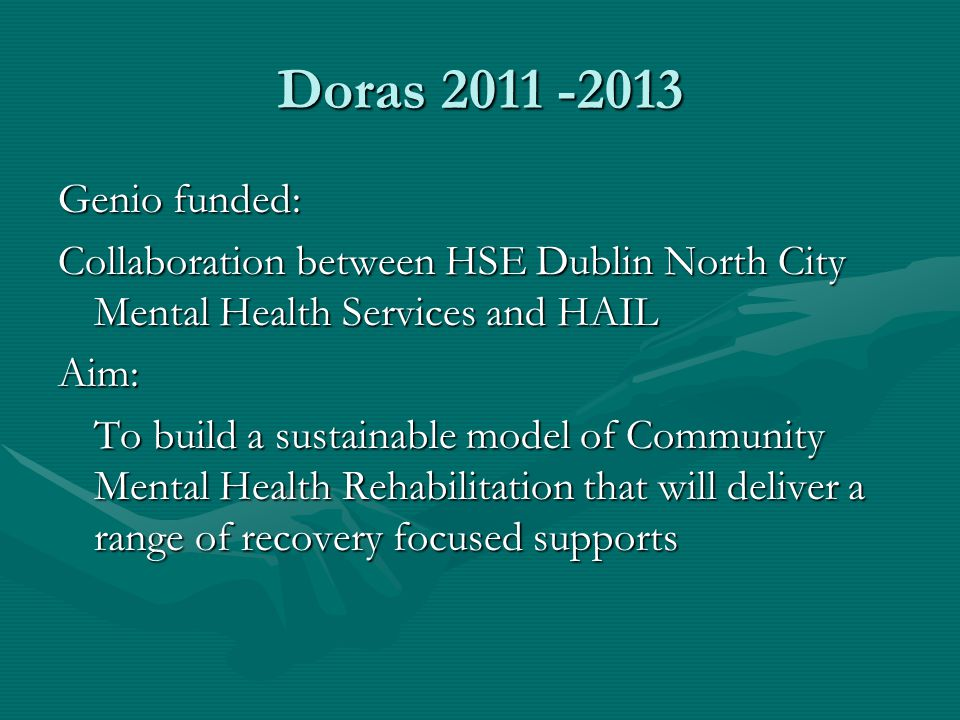 Doras 2011 -2013 Genio funded: Collaboration between HSE Dublin North City Mental Health Services and HAIL.