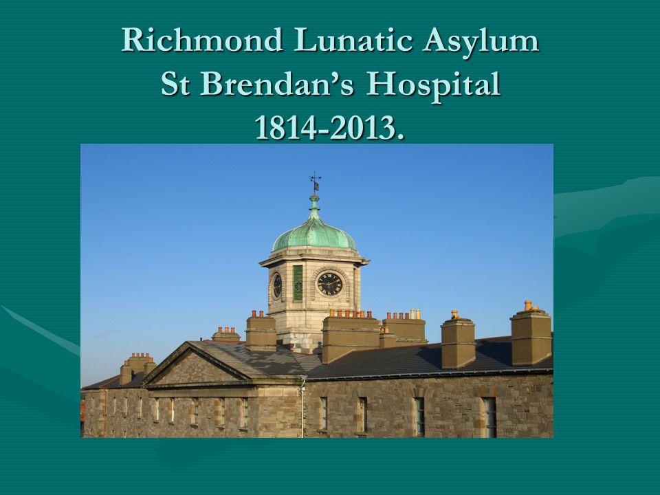 Richmond Lunatic Asylum St Brendan's Hospital 1814-2013.