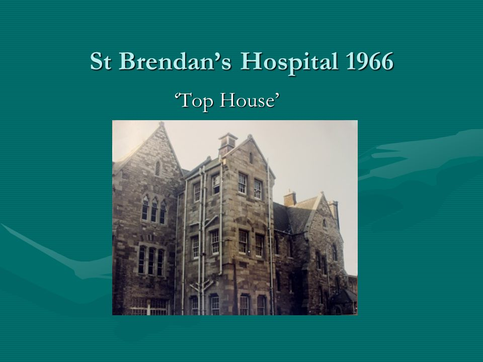 St Brendan's Hospital 1966 'Top House'