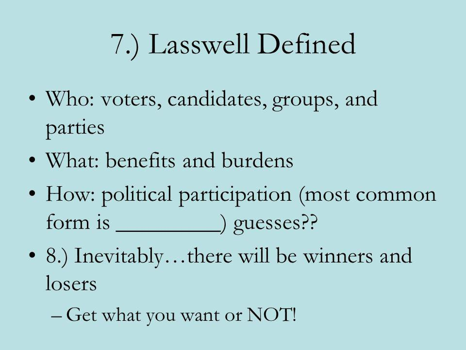 7.) Lasswell Defined Who: voters, candidates, groups, and parties