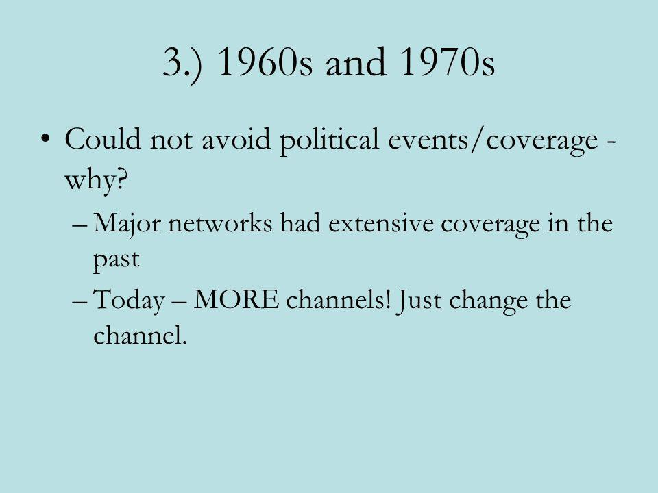 3.) 1960s and 1970s Could not avoid political events/coverage - why
