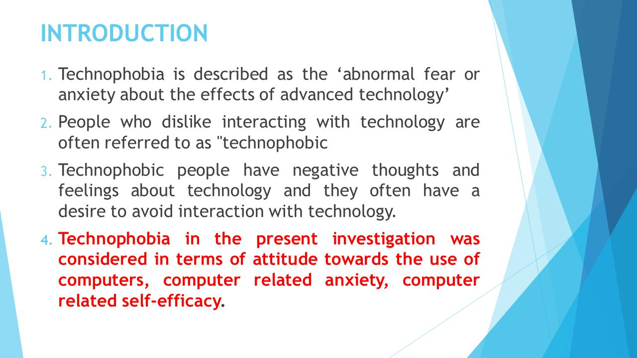 INTRODUCTION Technophobia is described as the 'abnormal fear or anxiety about the effects of advanced technology'