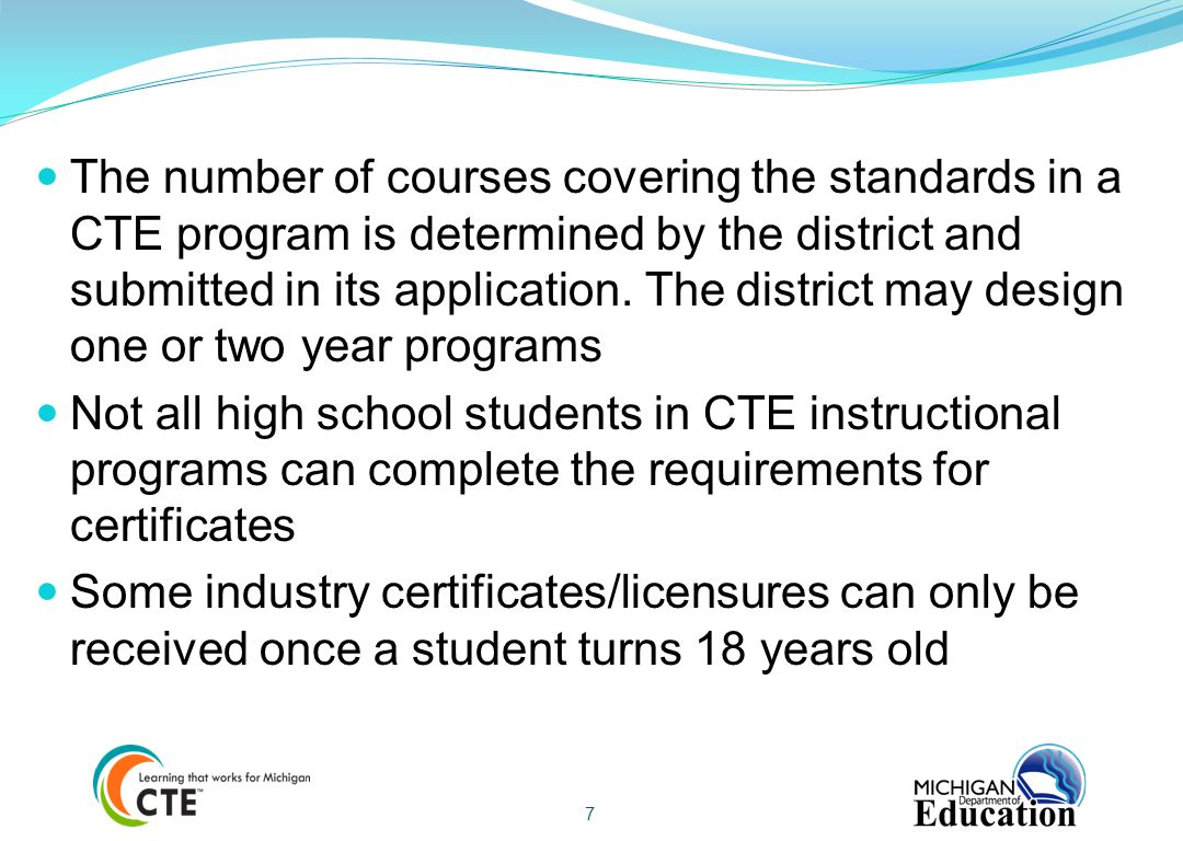 The number of courses covering the standards in a CTE program is determined by the district and submitted in its application. The district may design one or two year programs
