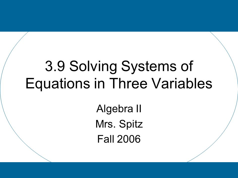 3.9 Solving Systems of Equations in Three Variables