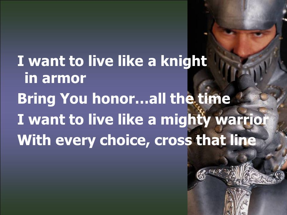 I want to live like a knight in armor