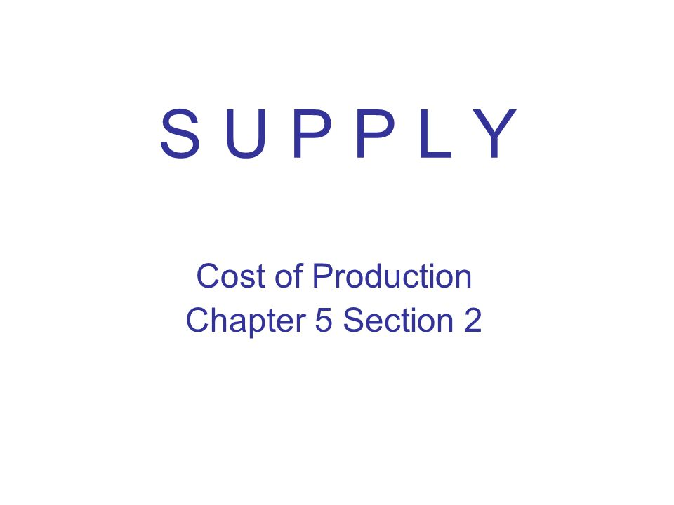 Cost of Production Chapter 5 Section 2