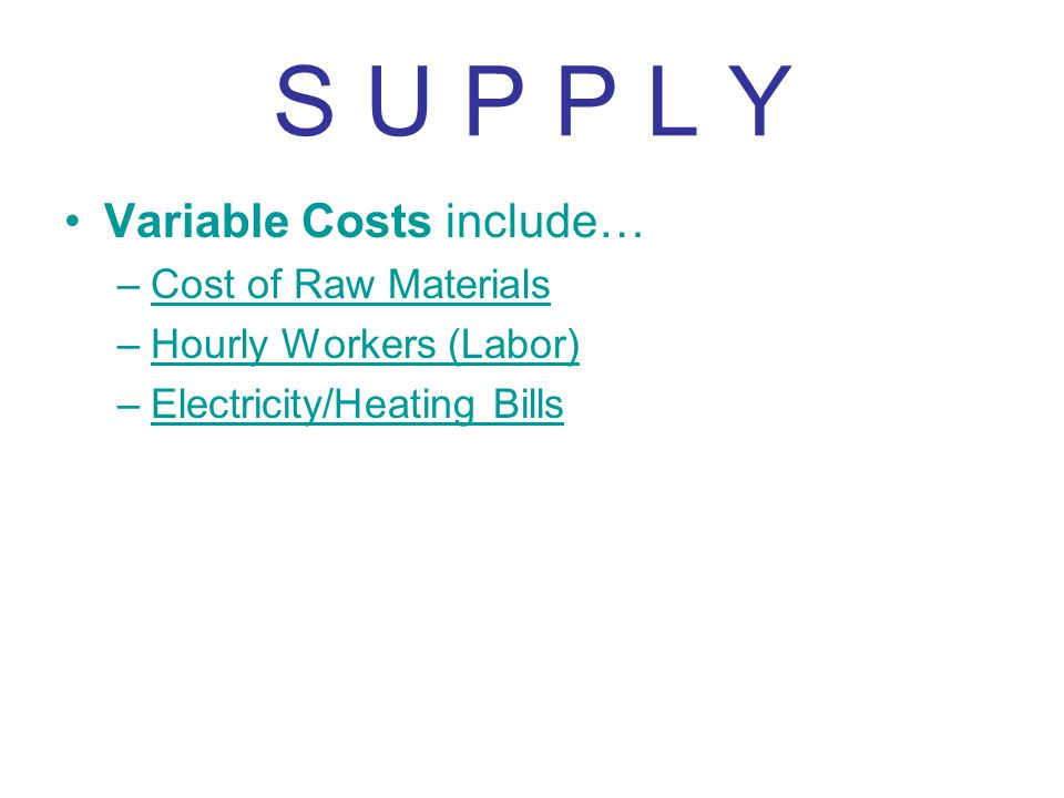 S U P P L Y Variable Costs include… Cost of Raw Materials