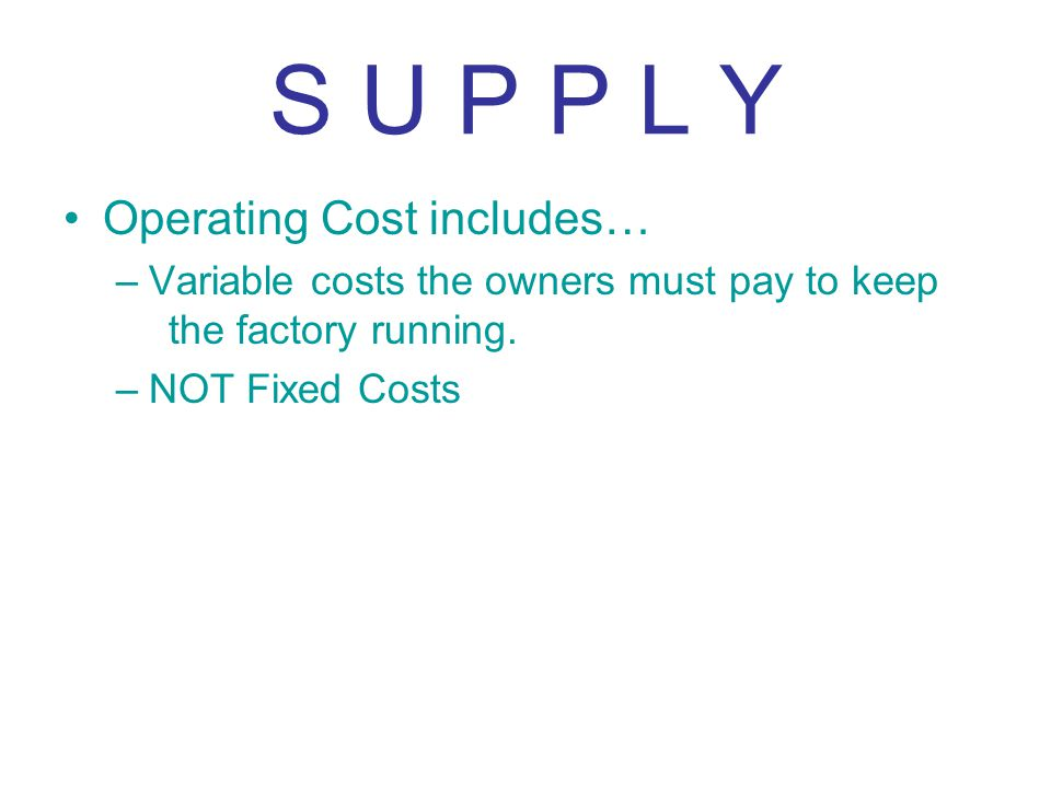 S U P P L Y Operating Cost includes…