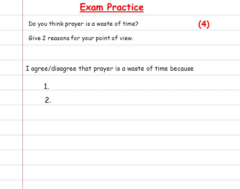 Exam Practice Do you think prayer is a waste of time Give 2 reasons for your point of view. (4)