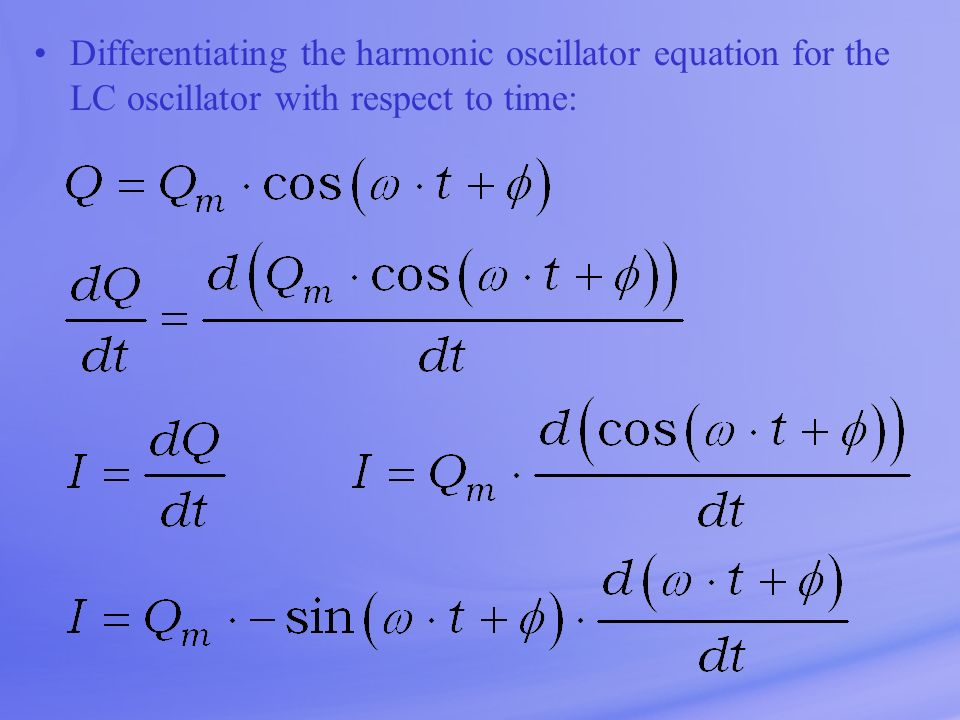 Differentiating the harmonic oscillator equation for the LC oscillator with respect to time: