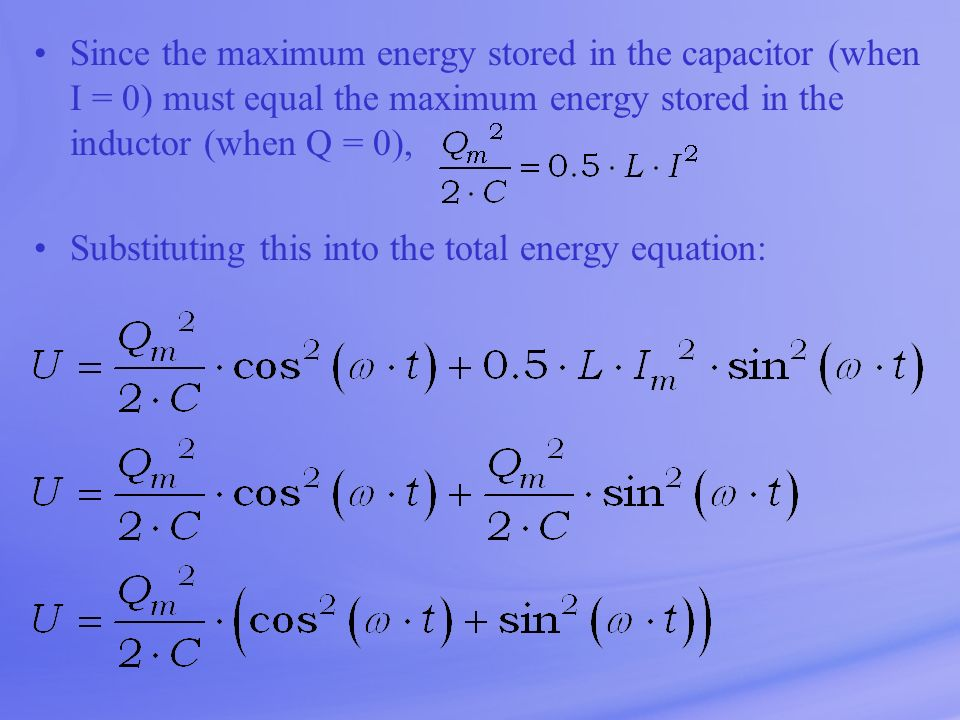 Since the maximum energy stored in the capacitor (when I = 0) must equal the maximum energy stored in the inductor (when Q = 0),